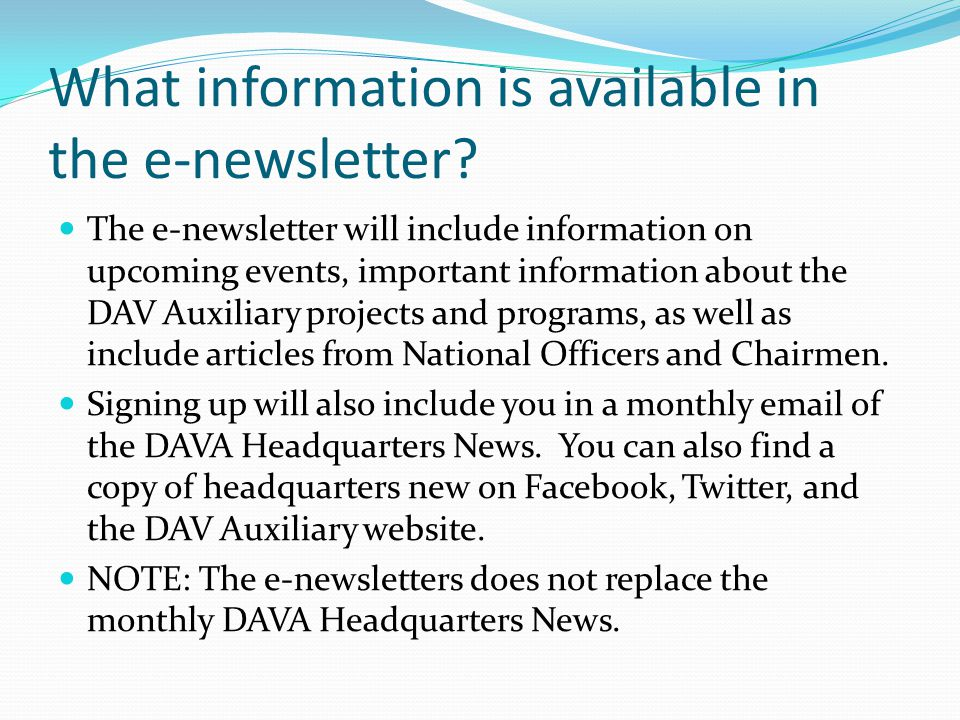 What information is available in the e-newsletter? The e-newsletter will include information on upcoming events, important information about the DAV A