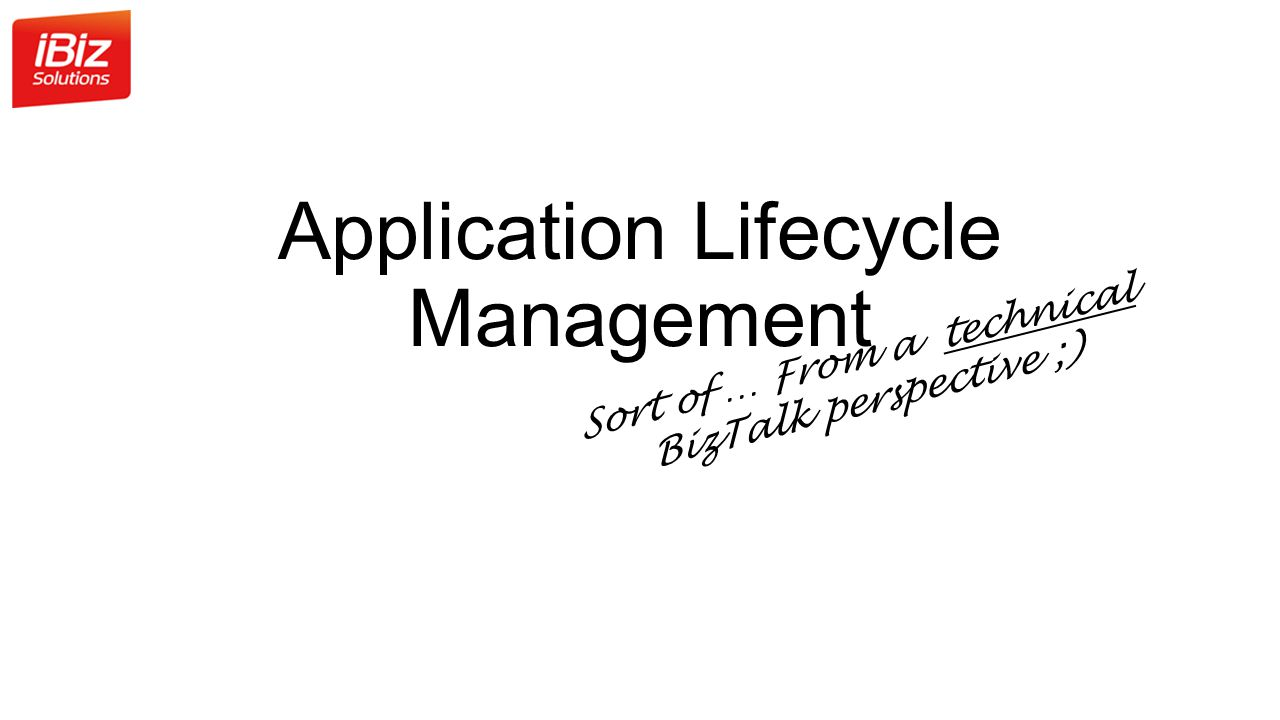 Application Lifecycle Management Sort of … From a technical BizTalk perspective ;)