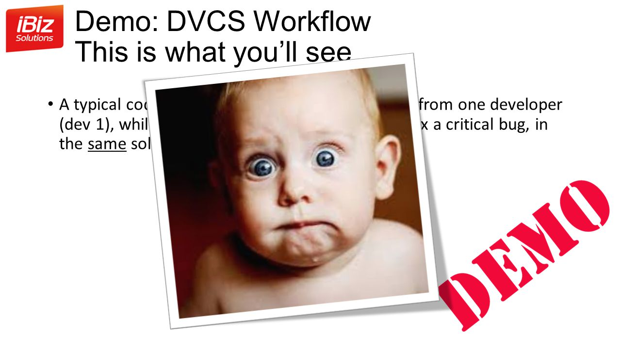 Demo: DVCS Workflow This is what you'll see A typical code workflow with an ongoing change from one developer (dev 1), while an other developer (dev 2) has to fix a critical bug, in the same solution!