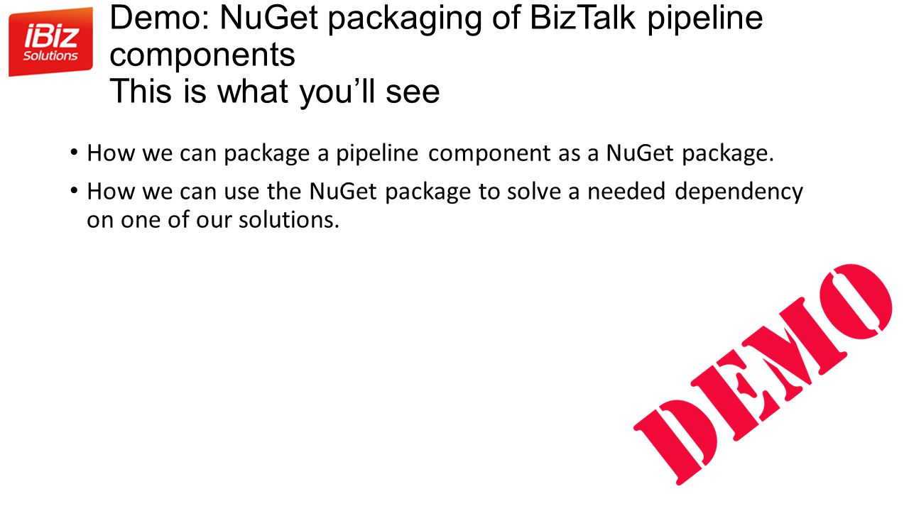 Demo: NuGet packaging of BizTalk pipeline components This is what you'll see How we can package a pipeline component as a NuGet package.