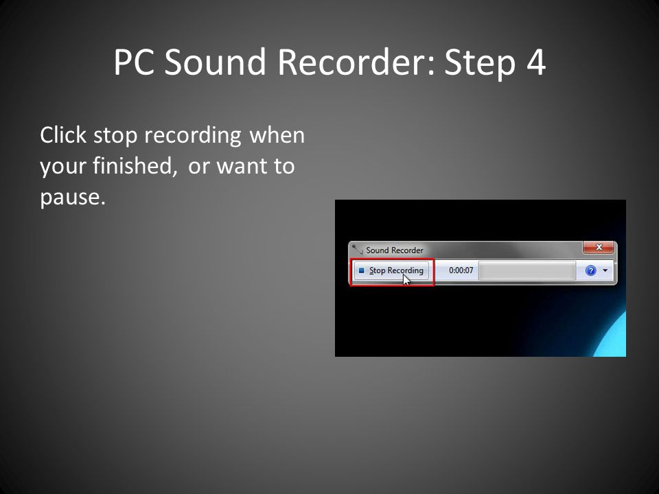 PC Sound Recorder: Step 4 Click stop recording when your finished, or want to pause.