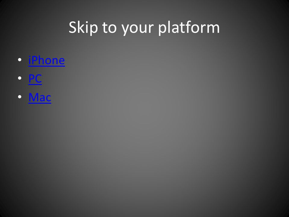 Skip to your platform iPhone PC Mac