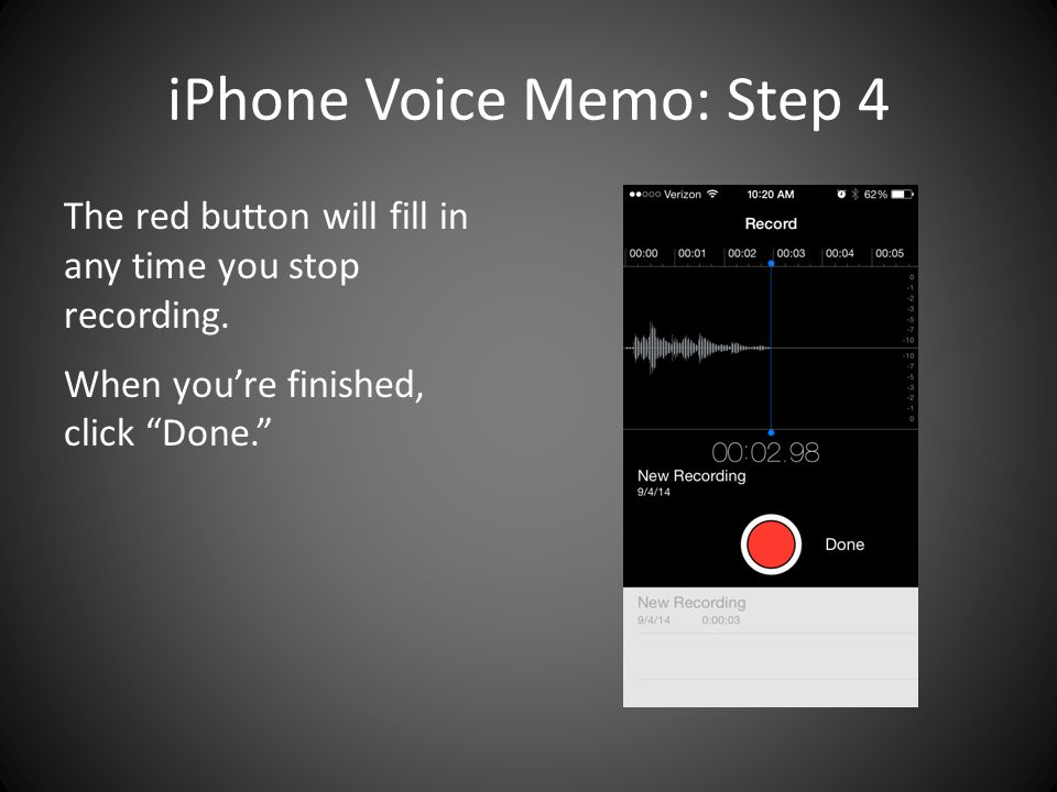 iPhone Voice Memo: Step 4 The red button will fill in any time you stop recording.