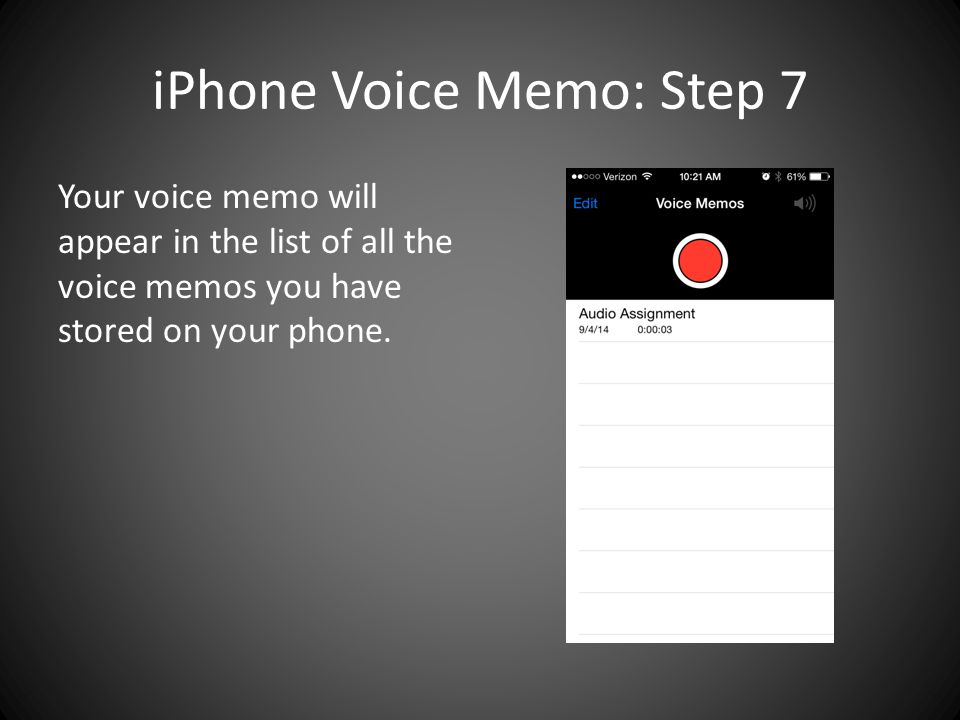 iPhone Voice Memo: Step 7 Your voice memo will appear in the list of all the voice memos you have stored on your phone.