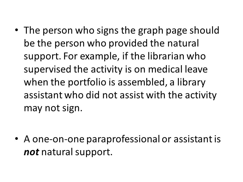 The person who signs the graph page should be the person who provided the natural support.