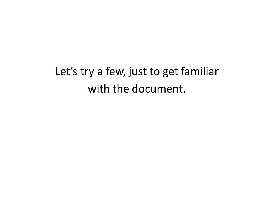 Let's try a few, just to get familiar with the document.