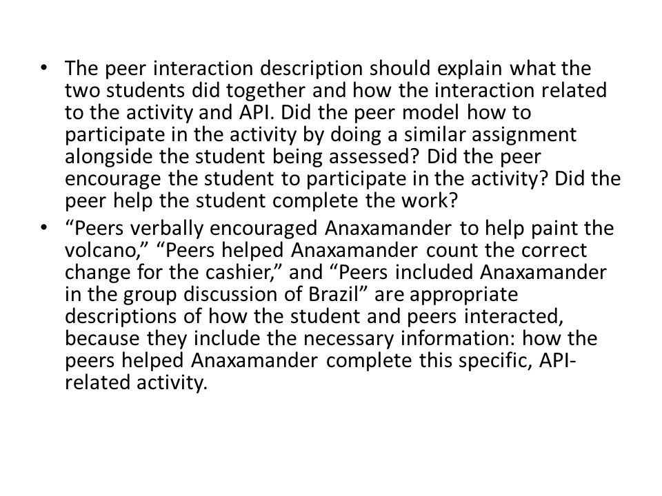 The peer interaction description should explain what the two students did together and how the interaction related to the activity and API.