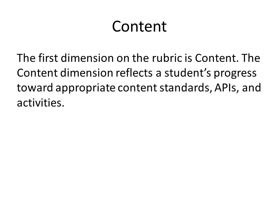 Content The first dimension on the rubric is Content.