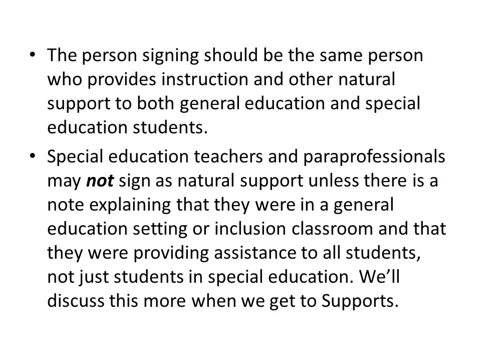 The person signing should be the same person who provides instruction and other natural support to both general education and special education students.