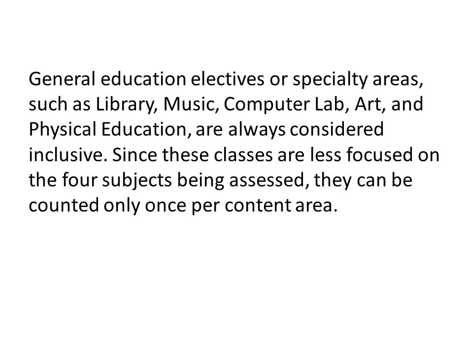 General education electives or specialty areas, such as Library, Music, Computer Lab, Art, and Physical Education, are always considered inclusive.