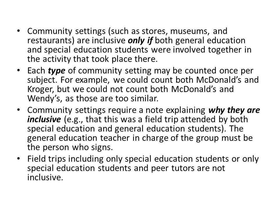 Community settings (such as stores, museums, and restaurants) are inclusive only if both general education and special education students were involved together in the activity that took place there.