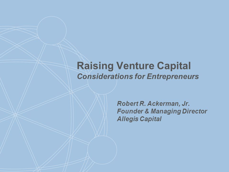 Copyright 2012 – Robert R.Ackerman, Jr. IS VENTURE CAPITAL RIGHT FOR YOU.