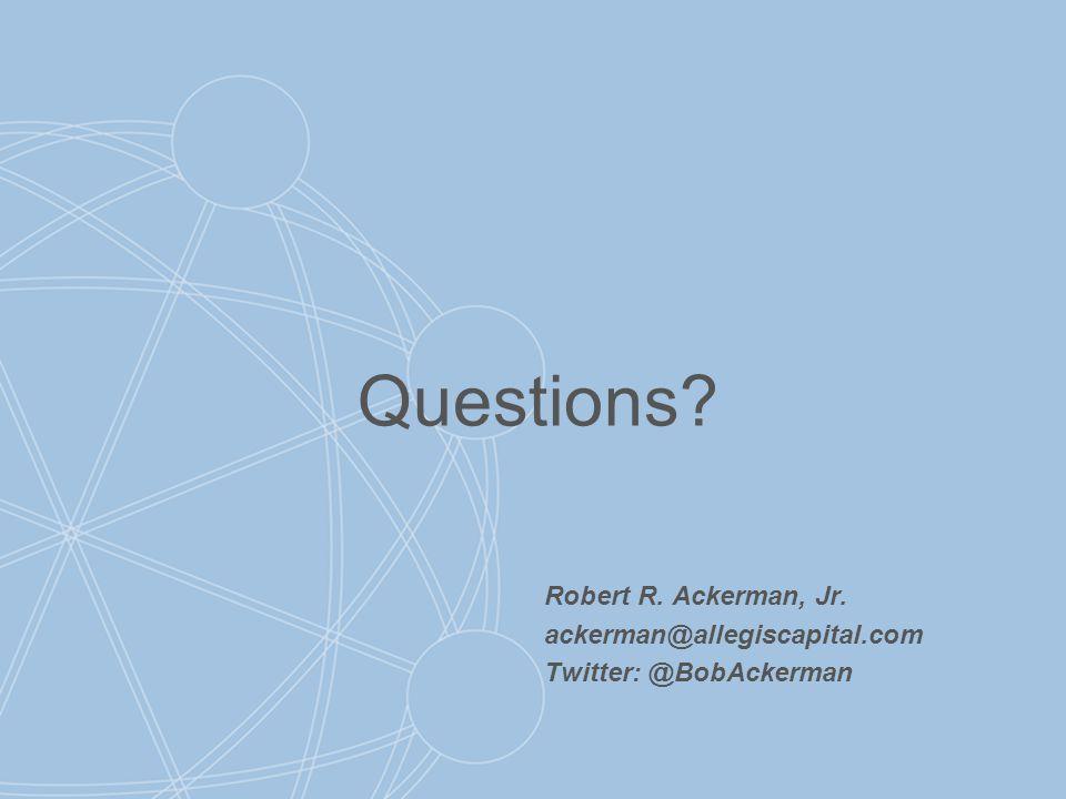 Questions? Robert R. Ackerman, Jr. ackerman@allegiscapital.com Twitter: @BobAckerman