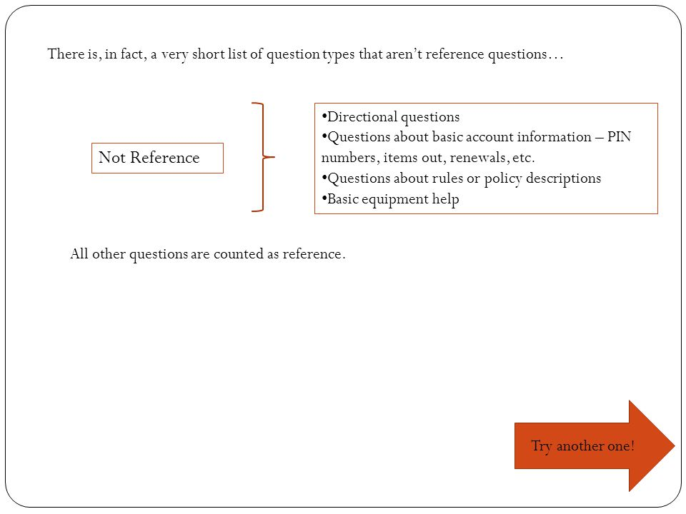 Directional questions Questions about basic account information – PIN numbers, items out, renewals, etc.