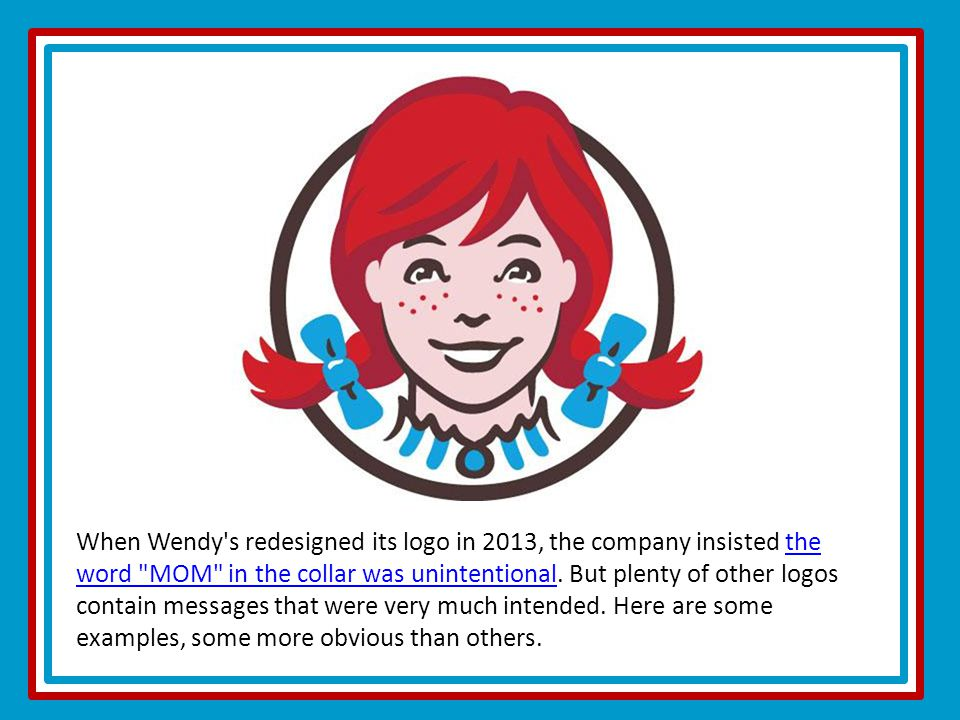 When Wendy s redesigned its logo in 2013, the company insisted the word MOM in the collar was unintentional.
