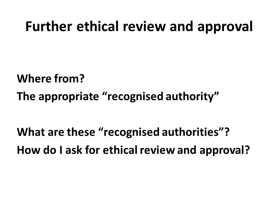 Further ethical review and approval Where from.