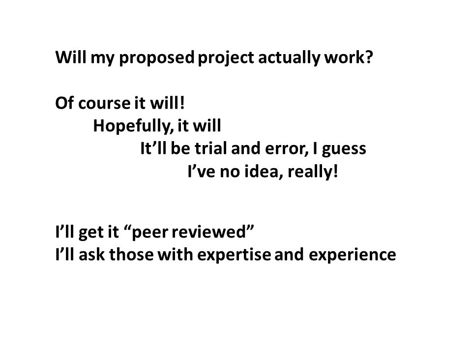 Will my proposed project actually work.Of course it will.