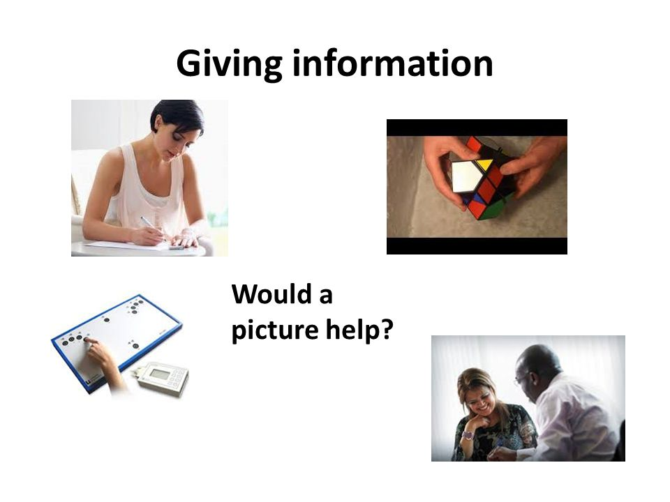 Giving information Would a picture help?