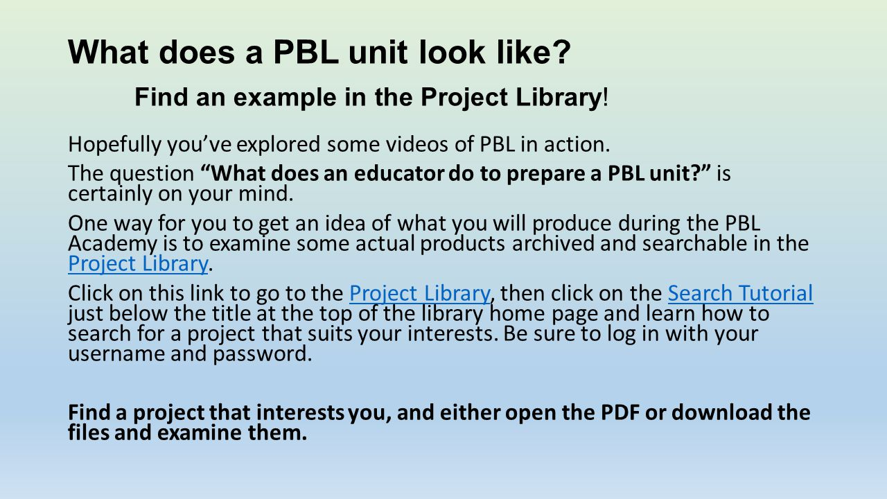 "What does a PBL unit look like? Find an example in the Project Library! Hopefully you've explored some videos of PBL in action. The question ""What doe"