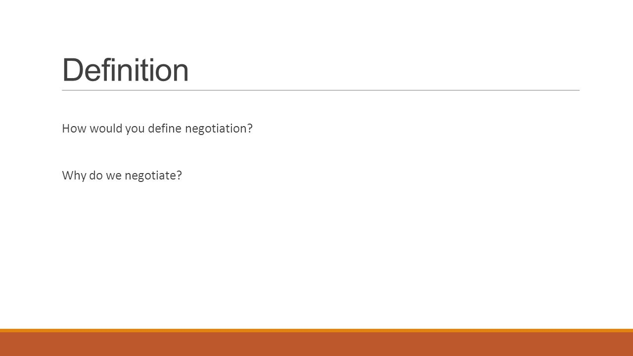 Definition How would you define negotiation? Why do we negotiate?