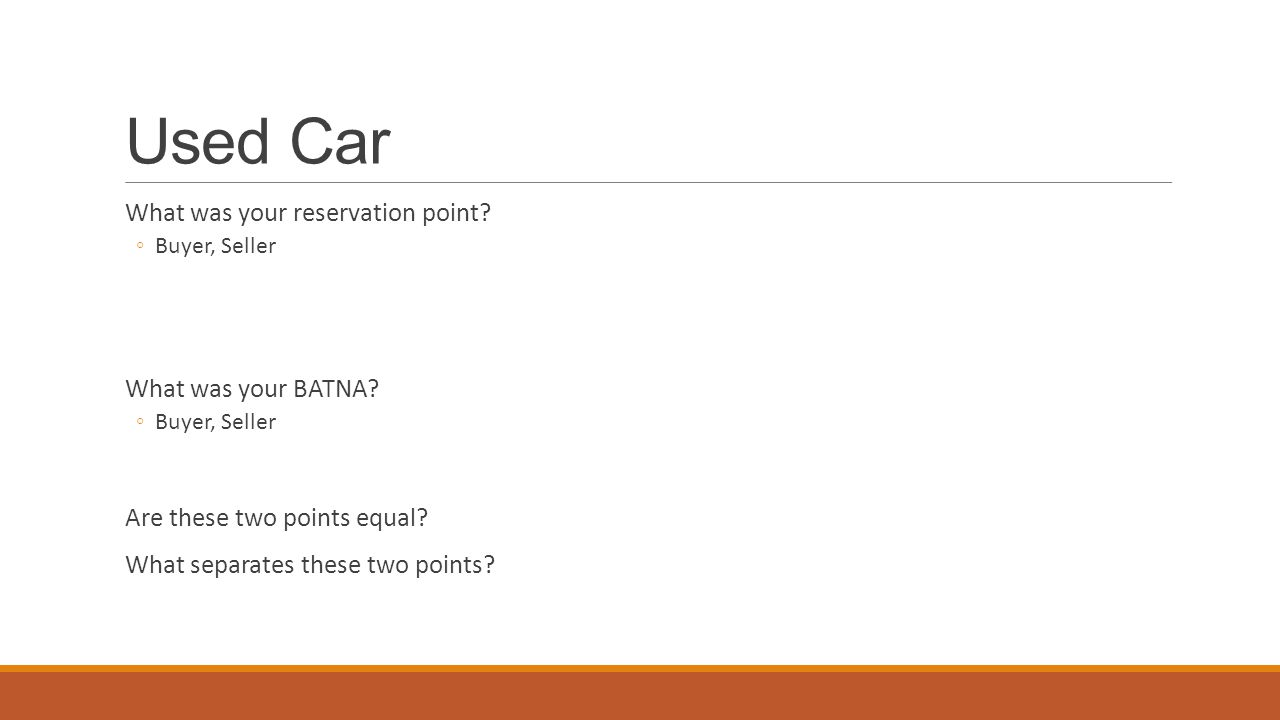 Used Car What was your reservation point. ◦Buyer, Seller What was your BATNA.