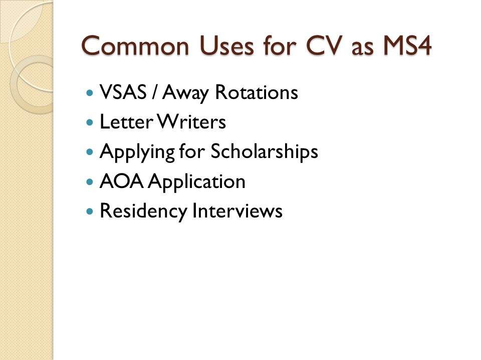Common Uses for CV as MS4 VSAS / Away Rotations Letter Writers Applying for Scholarships AOA Application Residency Interviews