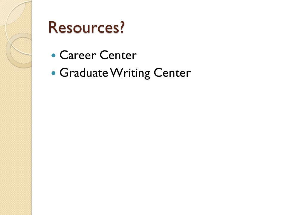 Resources? Career Center Graduate Writing Center