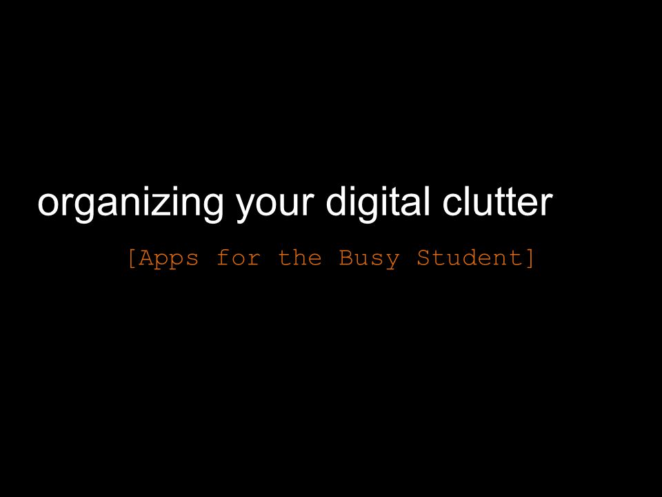 organizing your digital clutter [Apps for the Busy Student]