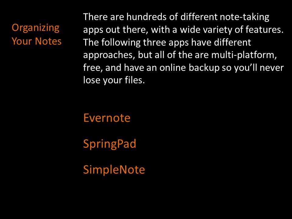 Organizing Your Notes There are hundreds of different note-taking apps out there, with a wide variety of features. The following three apps have diffe