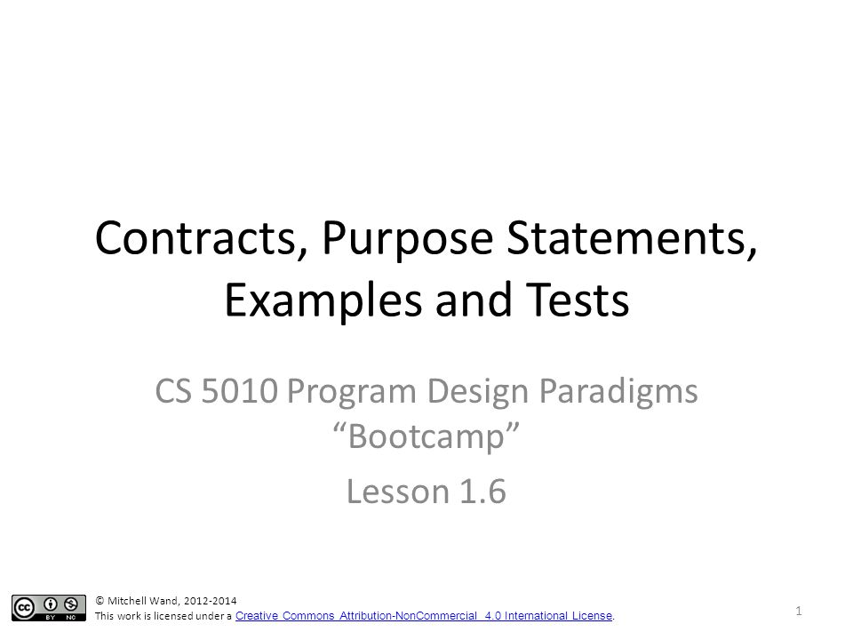 Contracts, Purpose Statements, Examples and Tests CS 5010 Program Design Paradigms Bootcamp Lesson 1.6 TexPoint fonts used in EMF.