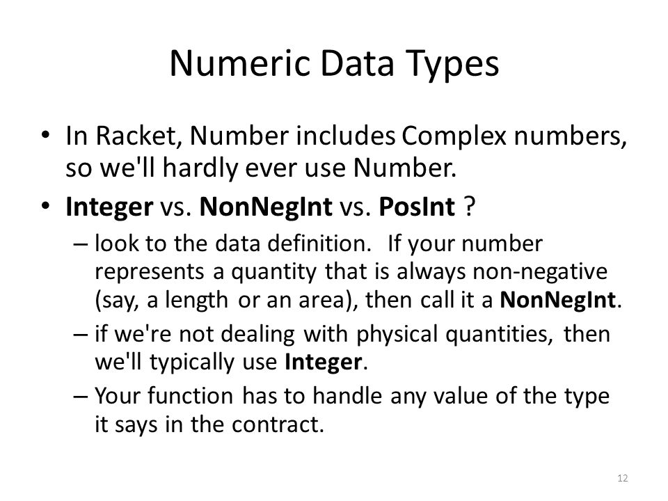 Numeric Data Types In Racket, Number includes Complex numbers, so we ll hardly ever use Number.