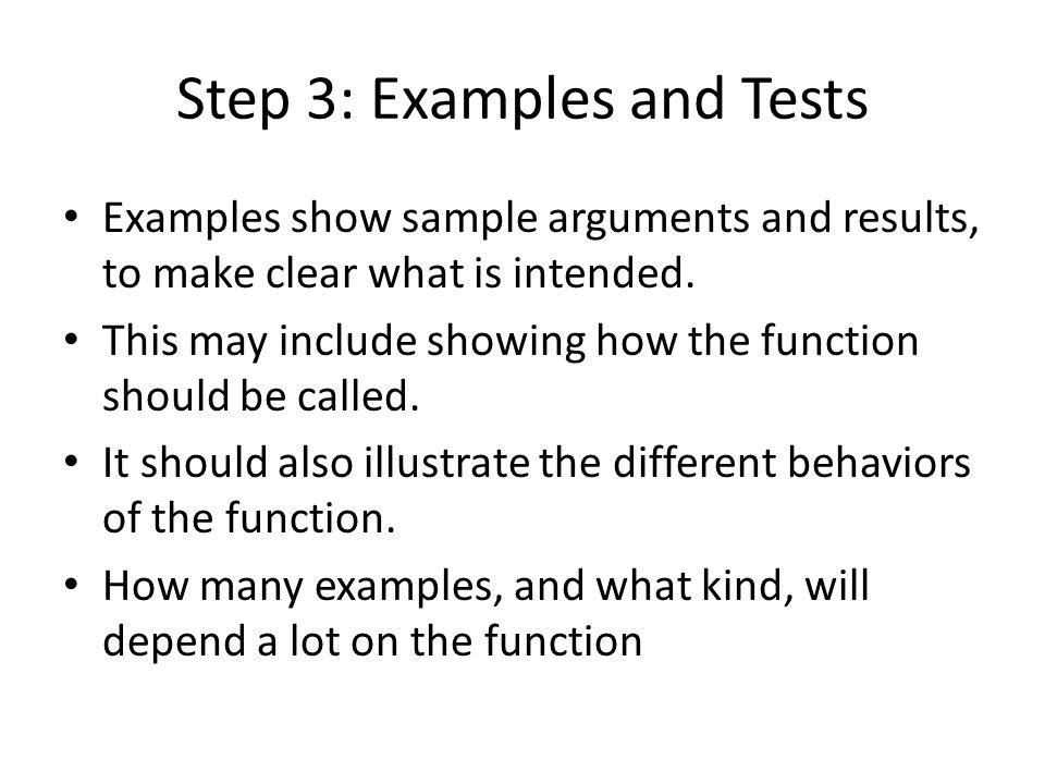 Step 3: Examples and Tests Examples show sample arguments and results, to make clear what is intended.
