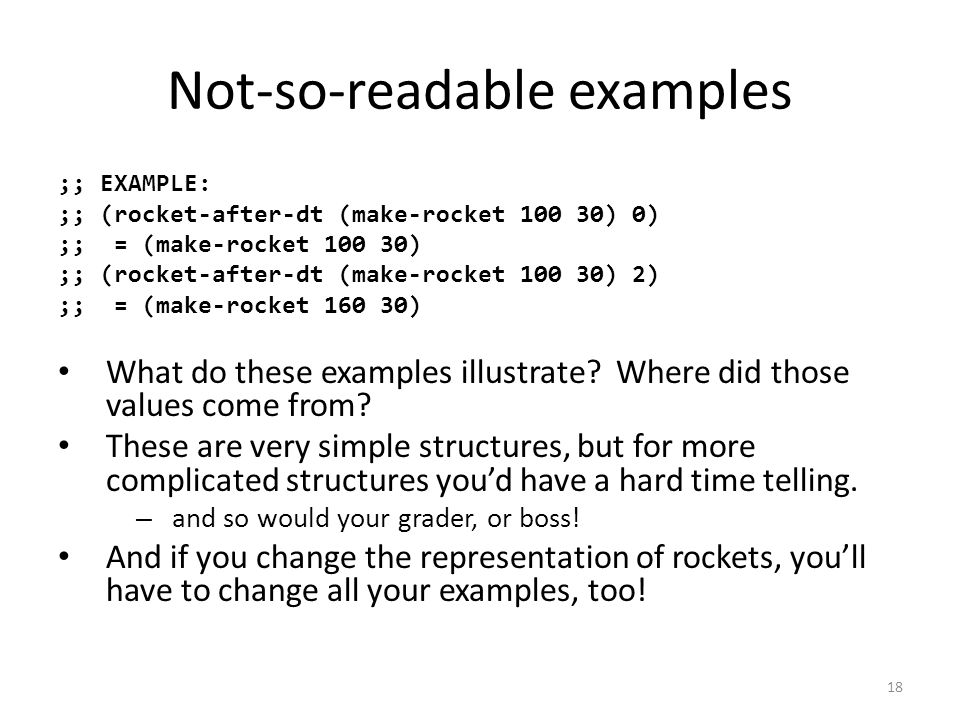 Not-so-readable examples ;; EXAMPLE: ;; (rocket-after-dt (make-rocket 100 30) 0) ;; = (make-rocket 100 30) ;; (rocket-after-dt (make-rocket 100 30) 2) ;; = (make-rocket 160 30) What do these examples illustrate.