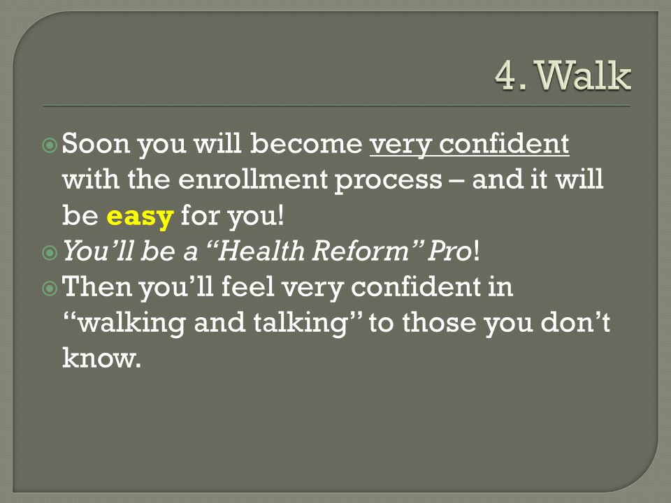  Soon you will become very confident with the enrollment process – and it will be easy for you.