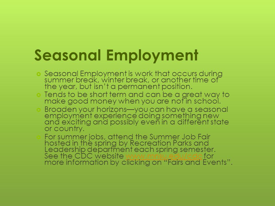 Seasonal Employment  Seasonal Employment is work that occurs during summer break, winter break, or another time of the year, but isn't a permanent position.