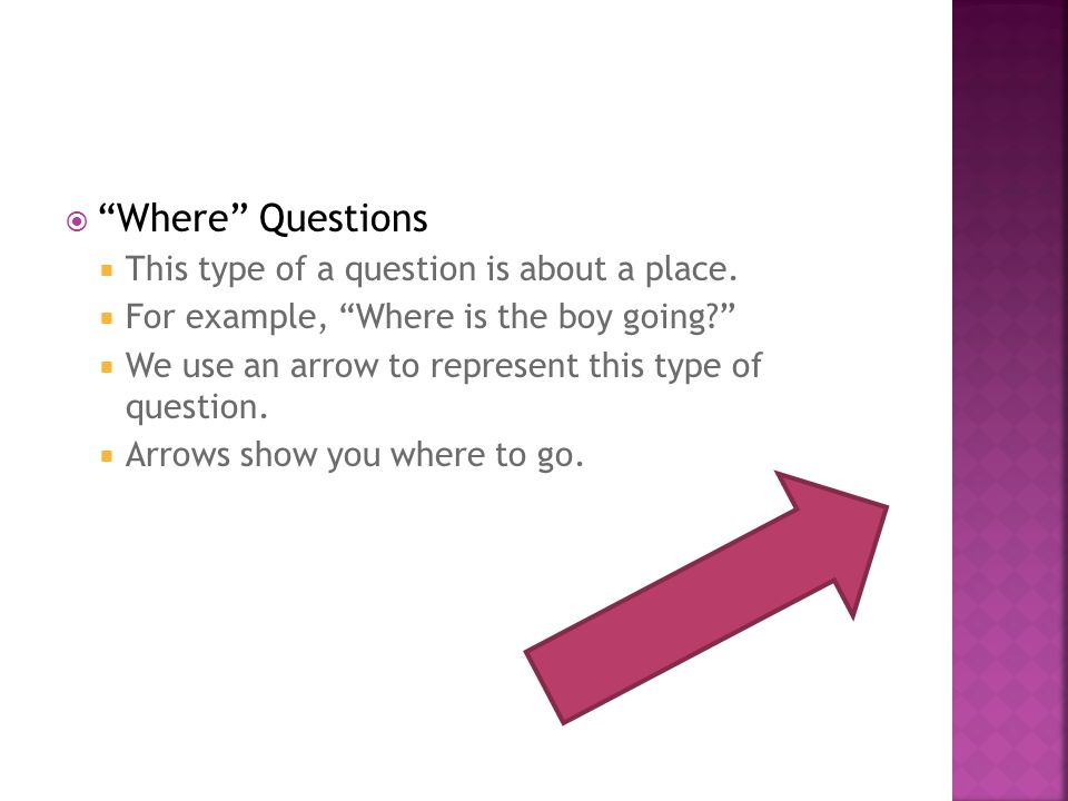  Where Questions  This type of a question is about a place.