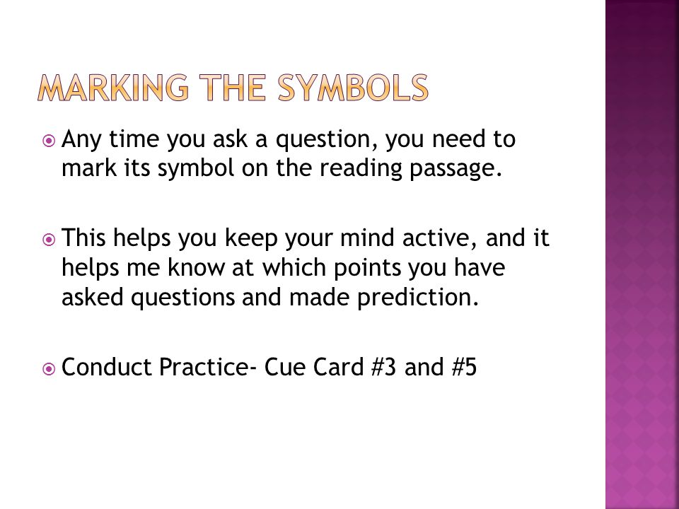  Any time you ask a question, you need to mark its symbol on the reading passage.
