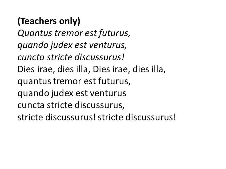 (Teachers only) Quantus tremor est futurus, quando judex est venturus, cuncta stricte discussurus! Dies irae, dies illa, quantus tremor est futurus, q