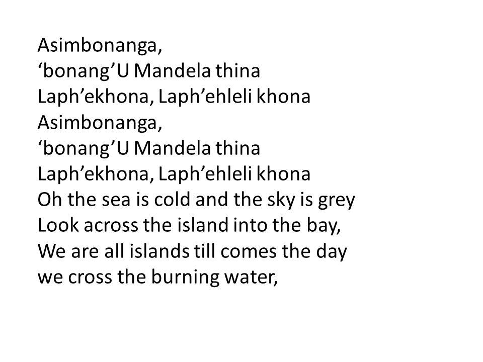 Asimbonanga, 'bonang'U Mandela thina Laph'ekhona, Laph'ehleli khona Asimbonanga, 'bonang'U Mandela thina Laph'ekhona, Laph'ehleli khona Oh the sea is