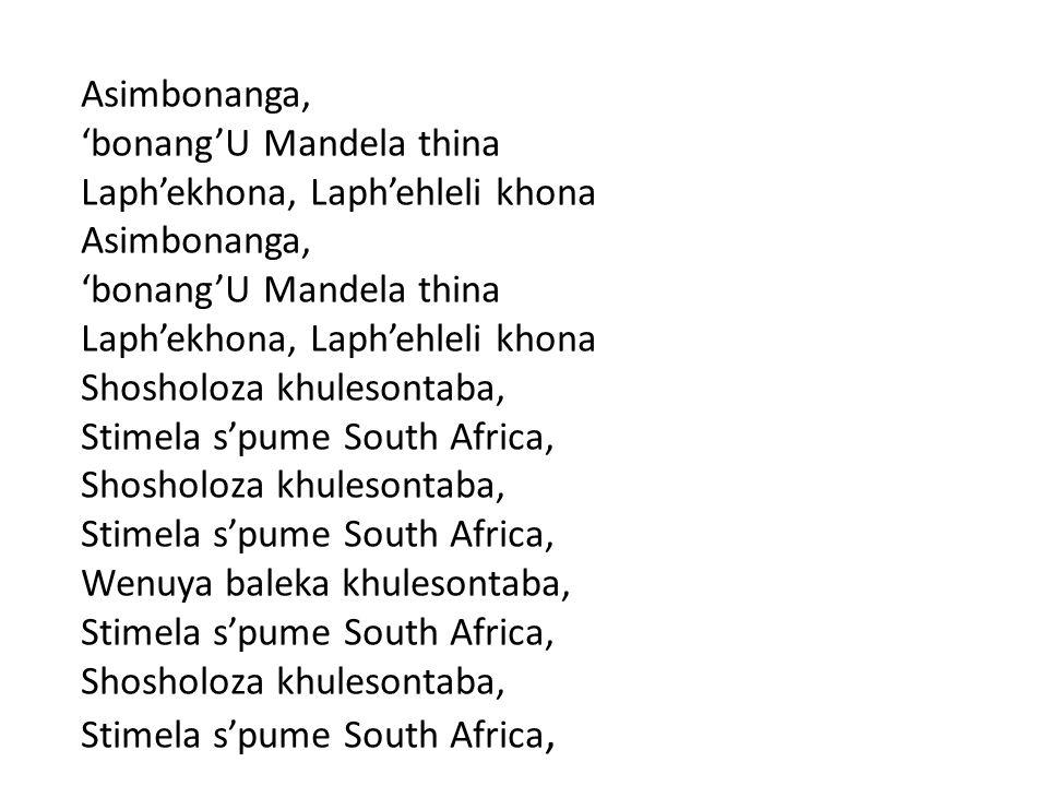 Asimbonanga, 'bonang'U Mandela thina Laph'ekhona, Laph'ehleli khona Asimbonanga, 'bonang'U Mandela thina Laph'ekhona, Laph'ehleli khona Shosholoza khu