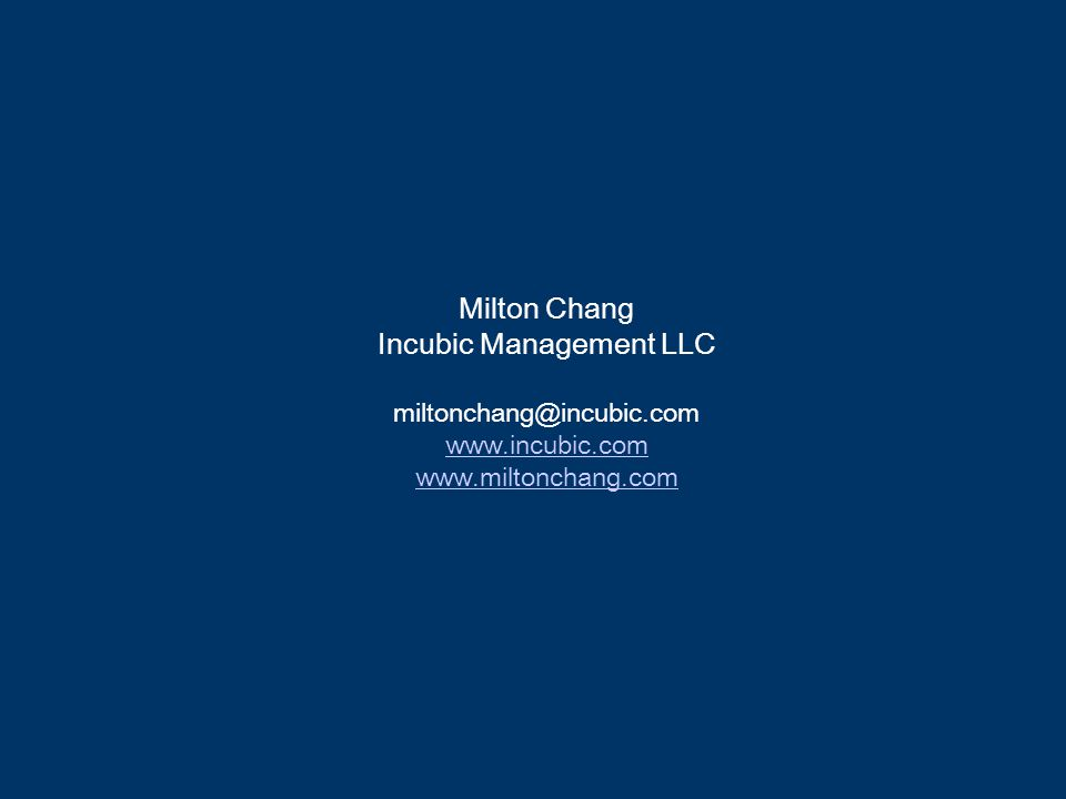 Milton Chang Incubic Management LLC miltonchang@incubic.com www.incubic.com www.miltonchang.com