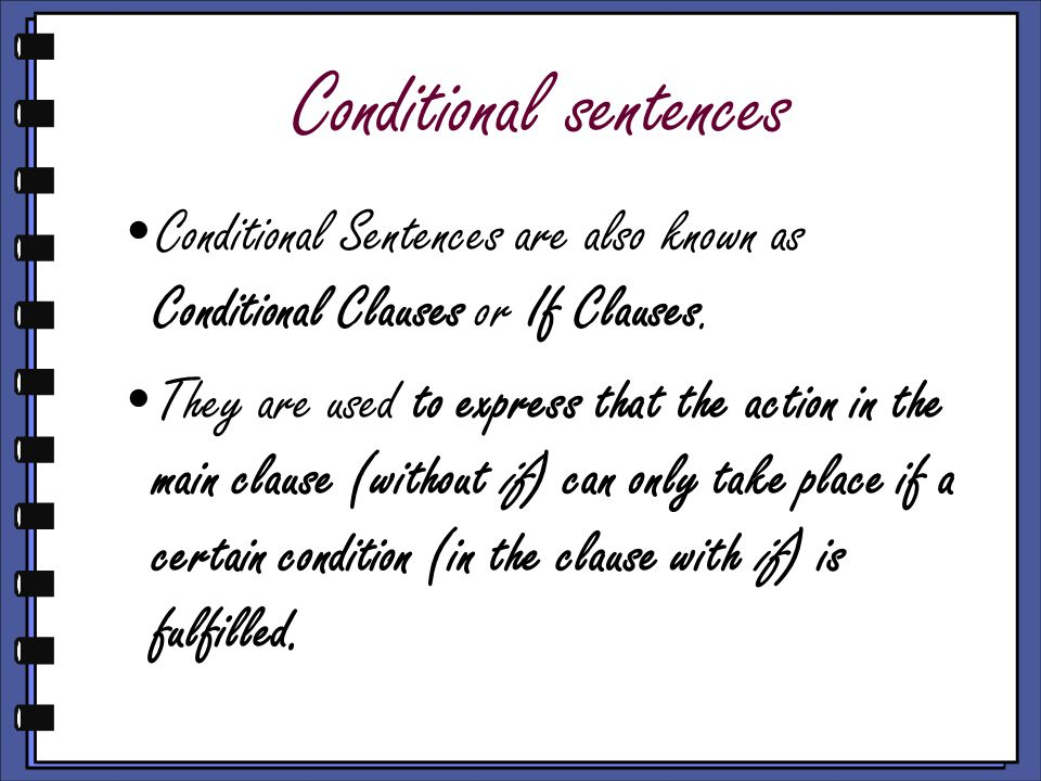 Conditional sentences Conditional Sentences are also known as Conditional Clauses or If Clauses.