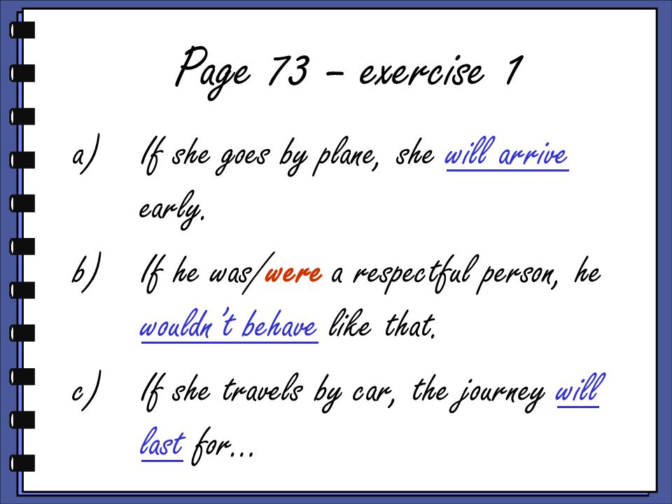 Page 73 – exercise 1 a)If she goes by plane, she will arrive early.