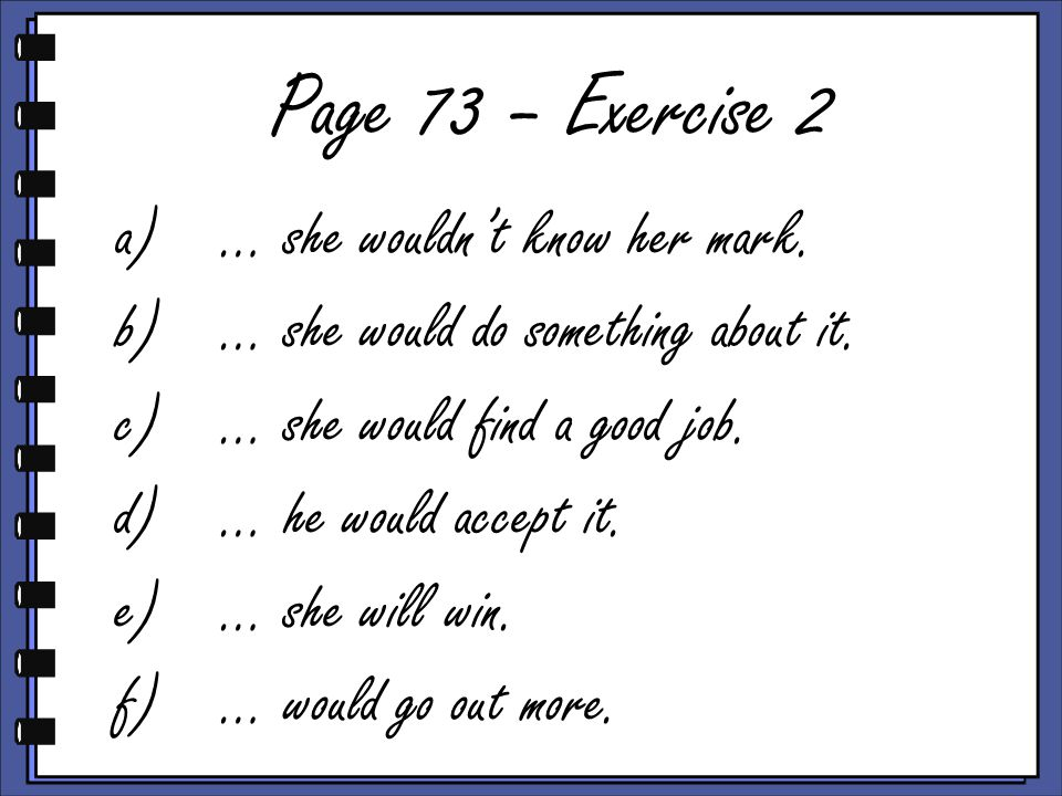Page 73 – Exercise 2 a)… she wouldn't know her mark.