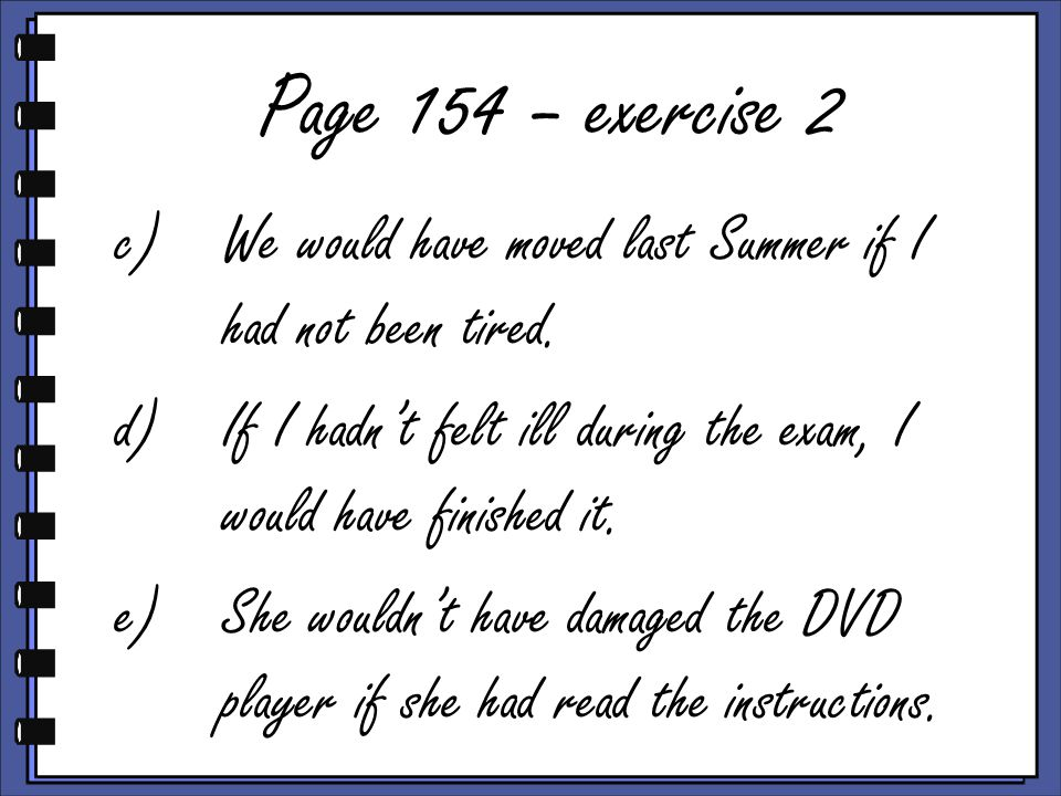 Page 154 – exercise 2 c)We would have moved last Summer if I had not been tired.