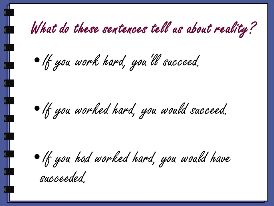 What do these sentences tell us about reality. If you work hard, you'll succeed.