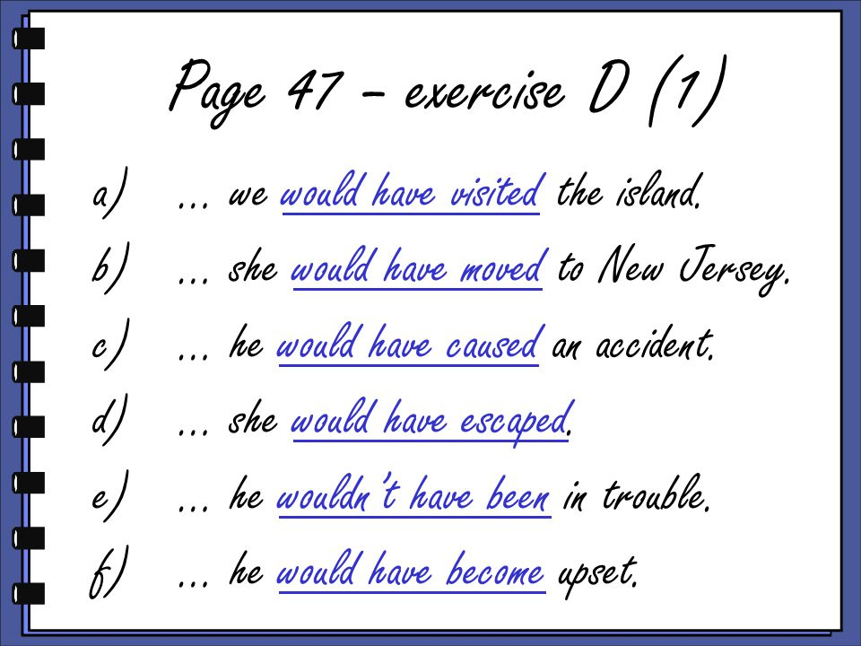 Page 47 – exercise D (1) a)… we would have visited the island.