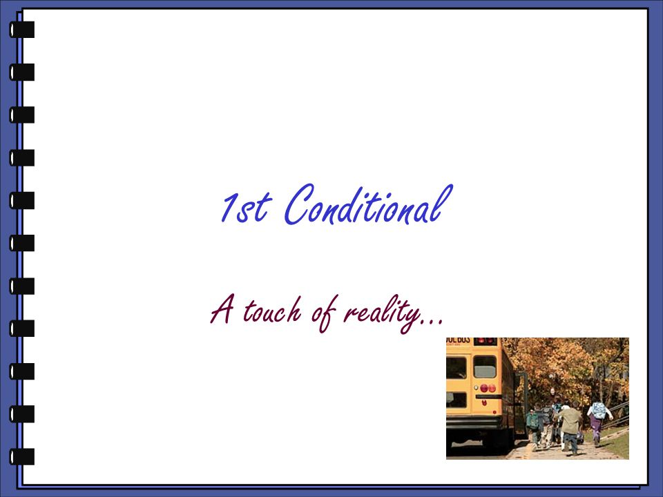 1st Conditional A touch of reality…