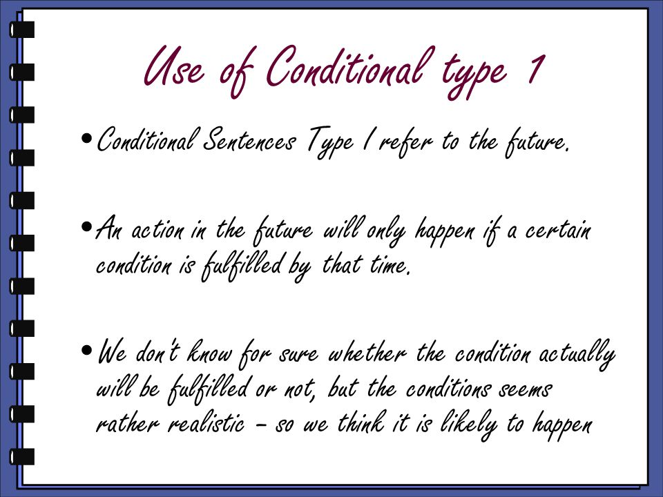 Use of Conditional type 1 Conditional Sentences Type I refer to the future.