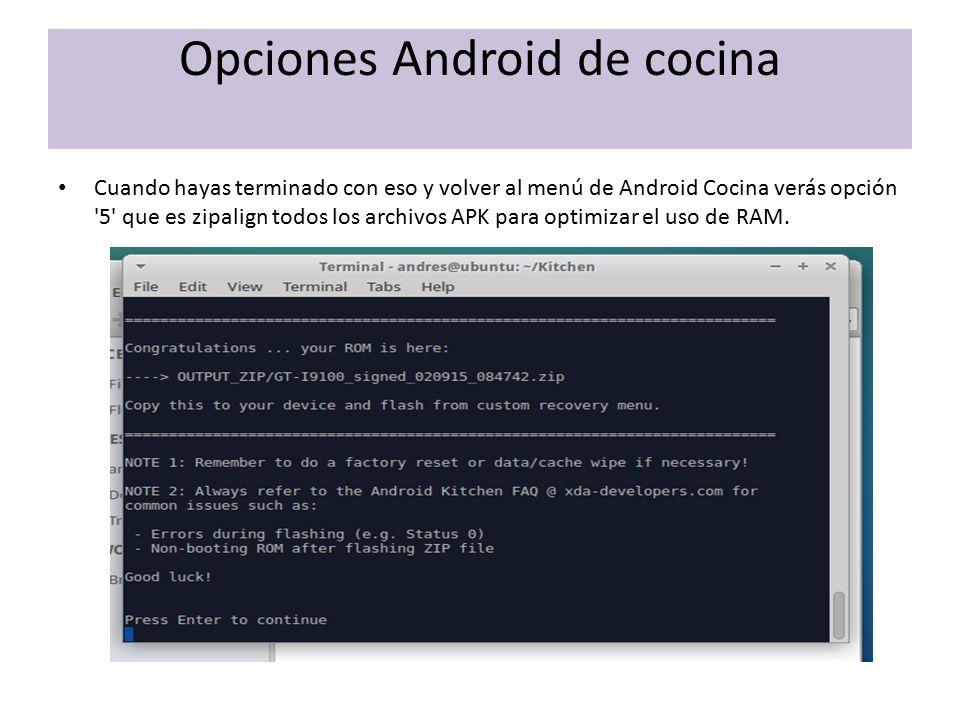 Opciones Android de cocina Cuando hayas terminado con eso y volver al menú de Android Cocina verás opción 5 que es zipalign todos los archivos APK para optimizar el uso de RAM.